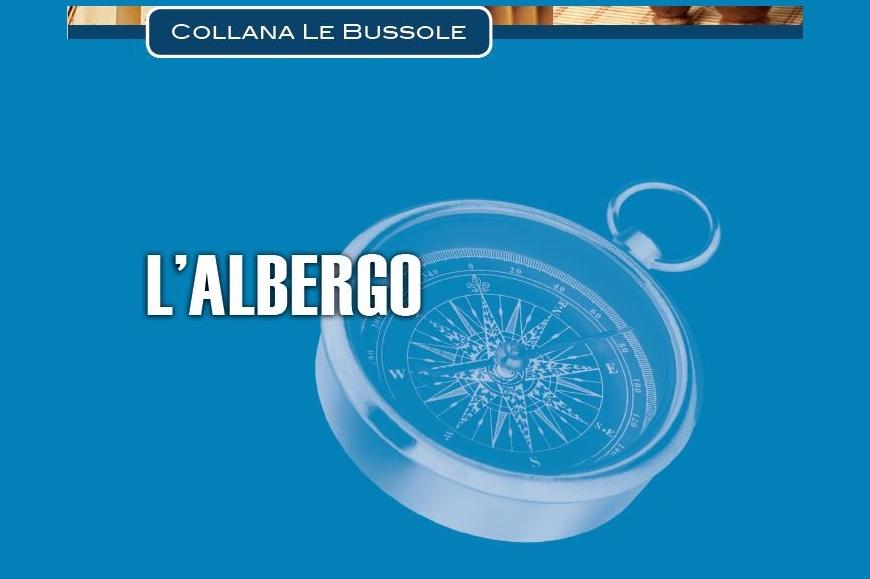 """È online il manuale di business per l'impresa alberghiera """"L'Albergo"""", ultimo volume della collana """"Le Bussole"""", realizzato da Federalberghi e Confcommercio."""